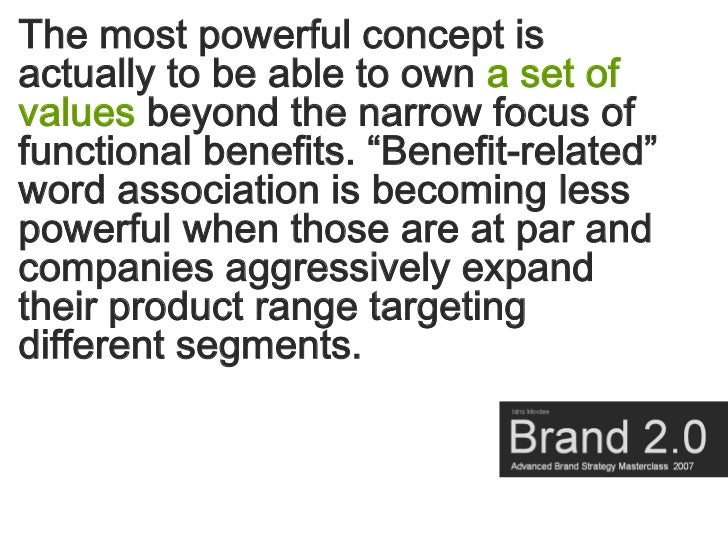 """The most powerful concept is actually to be able to own a set of values beyond the narrow focus of functional benefits. """"B..."""