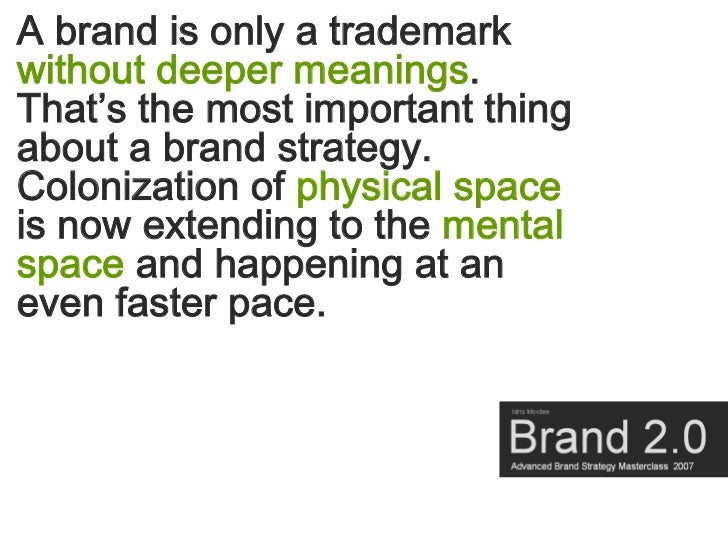 A brand is only a trademark without deeper meanings. That's the most important thing about a brand strategy. Colonization ...