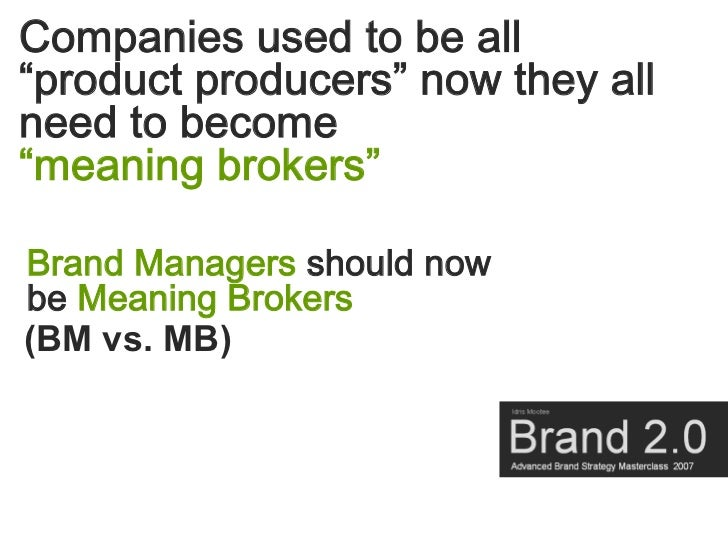 """Companies used to be all """"product producers"""" now they all need to become """"meaning brokers""""  Brand Managers should now be M..."""