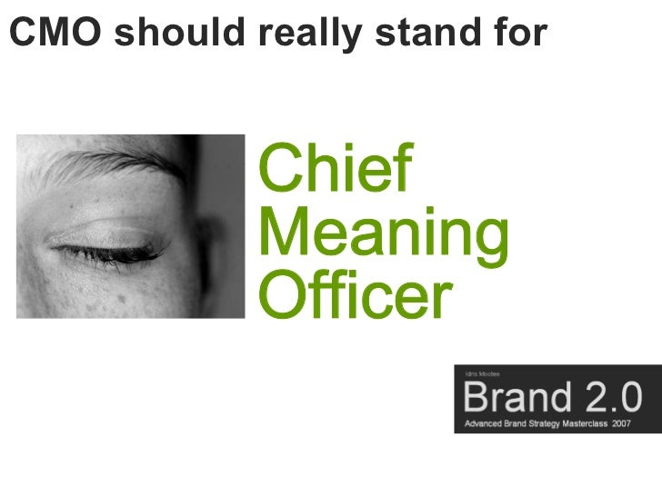 CMO should really stand for               Chief             Meaning             Officer