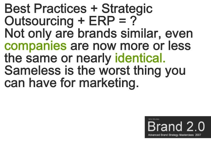 Best Practices + Strategic Outsourcing + ERP = ? Not only are brands similar, even companies are now more or less the same...