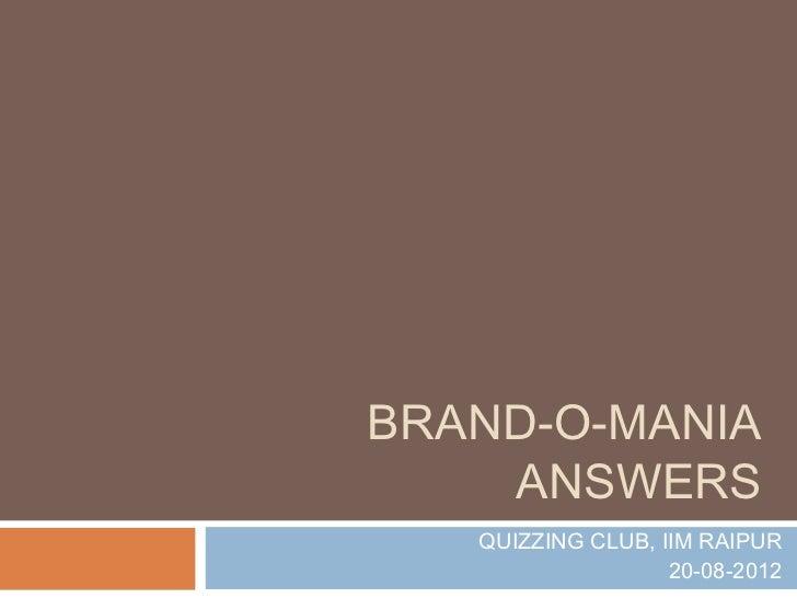 BRAND-O-MANIA    ANSWERS   QUIZZING CLUB, IIM RAIPUR                   20-08-2012