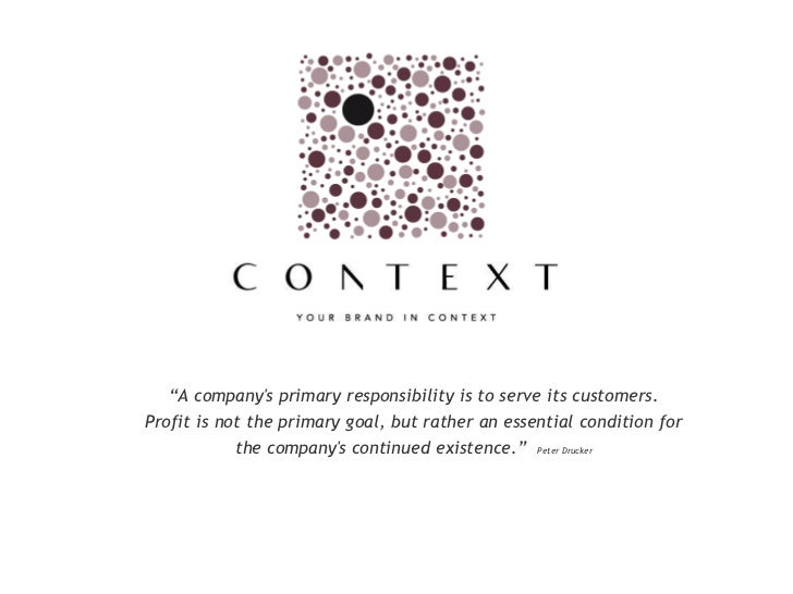 """""""A company's primary responsibility is to serve its customers. Profit is not the primary goal, but rather an essential con..."""