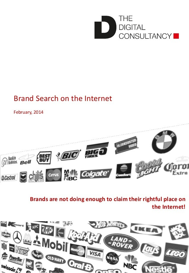Brand Search on the Internet  February, 2014  Brands are not doing enough to claim their rightful place on the Internet!