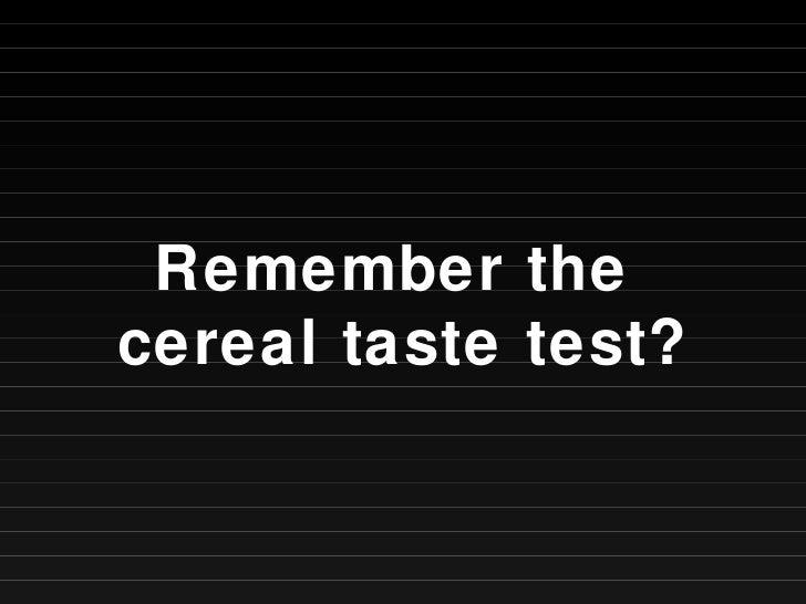Remember the  cereal taste test?