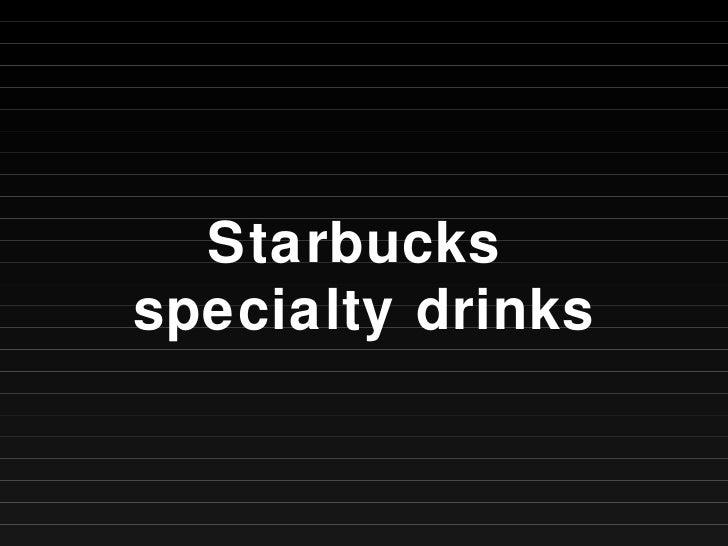 Starbucks  specialty drinks