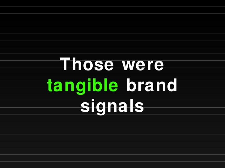 Those were  tangible  brand signals