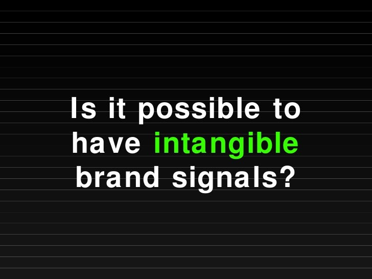 Is it possible to have  intangible  brand signals?