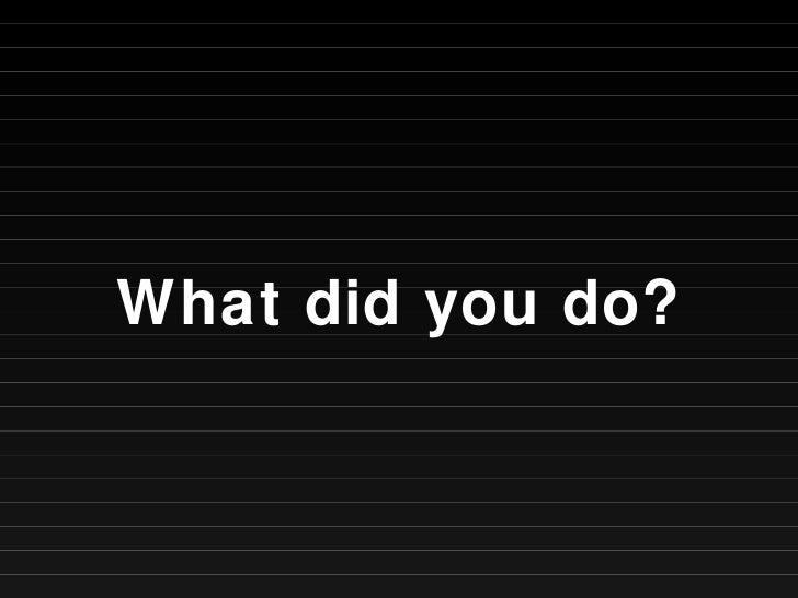 What did you do?