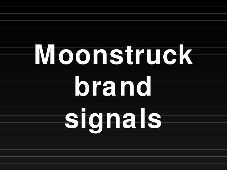 Moonstruck brand signals