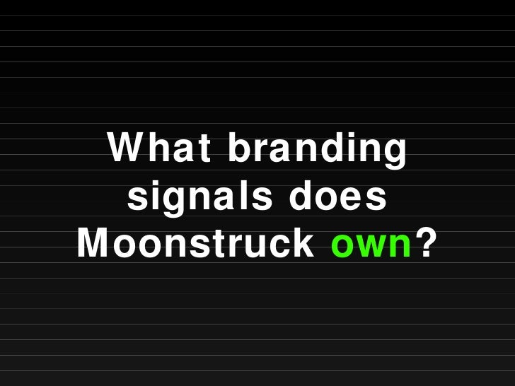 What branding signals does Moonstruck  own ?