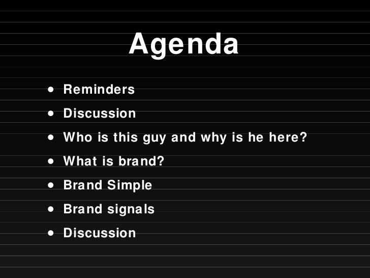 Agenda <ul><li>Reminders </li></ul><ul><li>Discussion </li></ul><ul><li>Who is this guy and why is he here? </li></ul><ul>...
