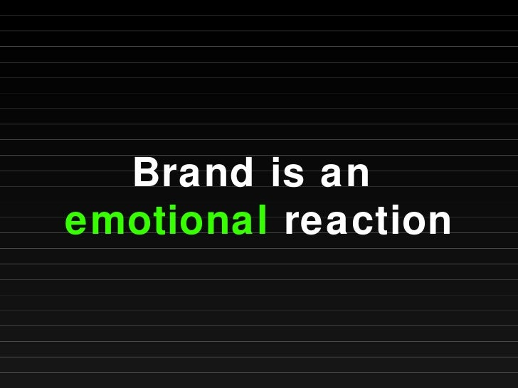 Brand is an  emotional  reaction