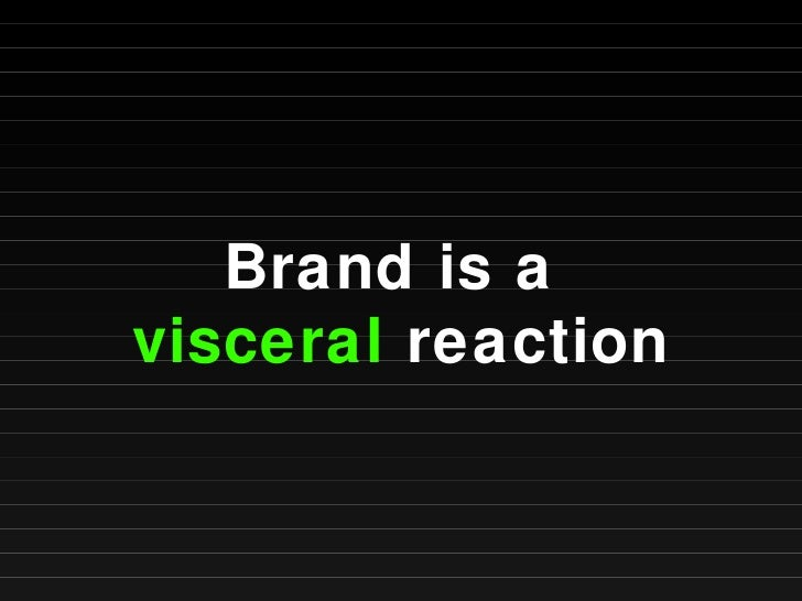 Brand is a  visceral  reaction
