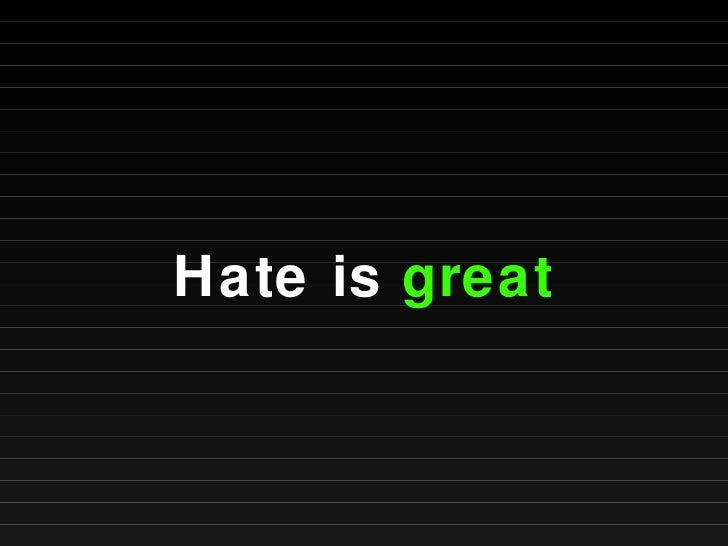 Hate is  great