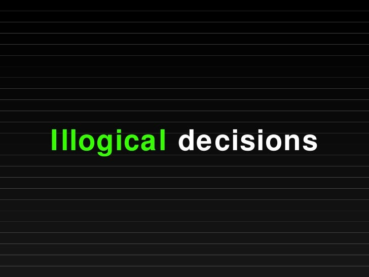 Illogical  decisions