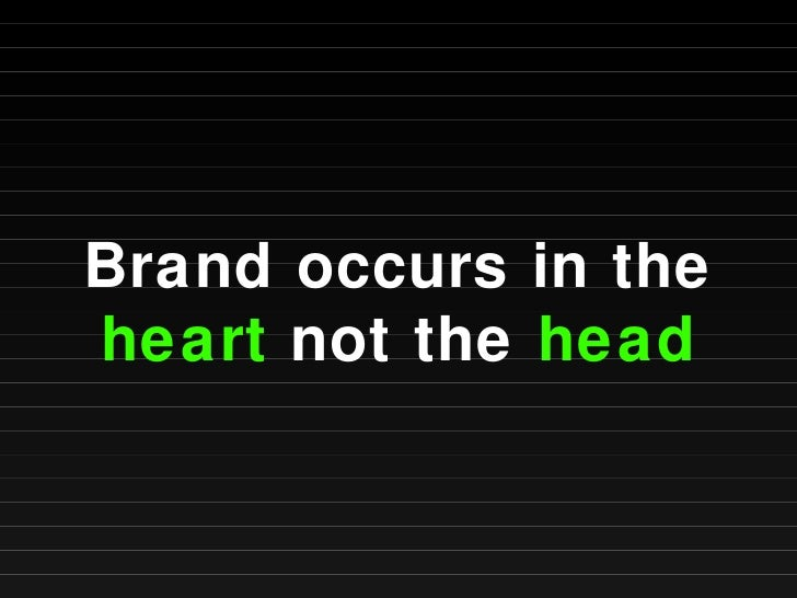 Brand occurs in the  heart  not the  head