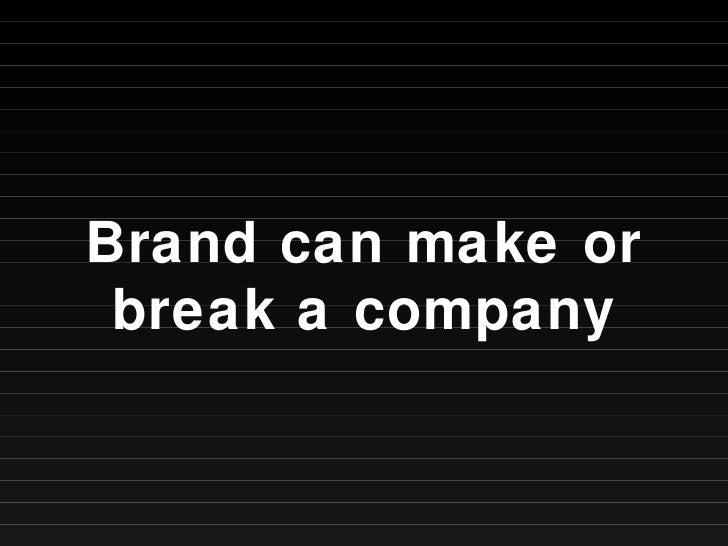 Brand can make or break a company
