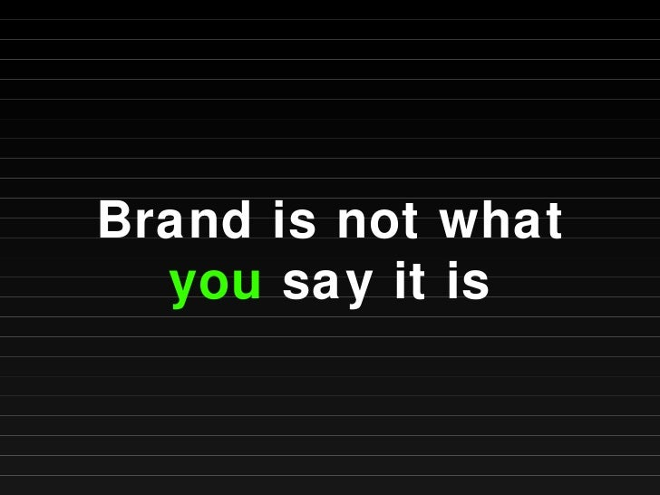 Brand is not what  you  say it is