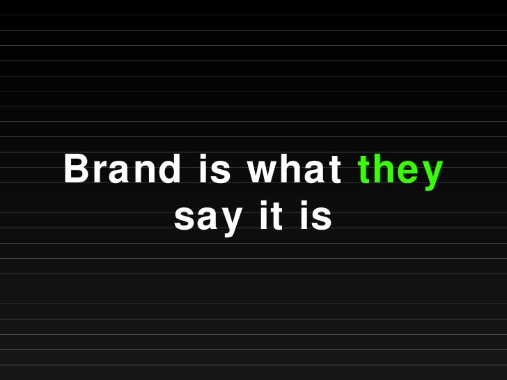 Brand is what  they  say it is