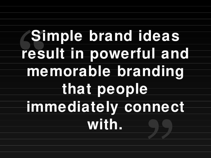 """Simple brand ideas result in powerful and memorable branding that people immediately connect with. """" """""""
