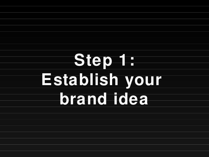 Step 1: Establish your  brand idea