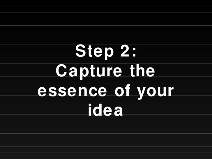 Step 2: Capture the essence of your idea