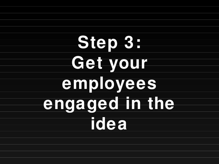 Step 3: Get your employees engaged in the idea