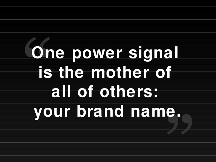 """One power signal  is the mother of  all of others:  your brand name. """" """""""