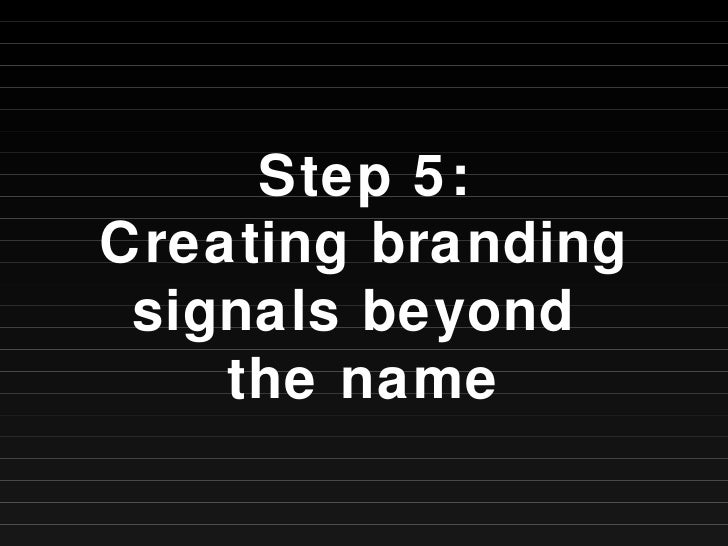 Step 5: Creating branding signals beyond  the name