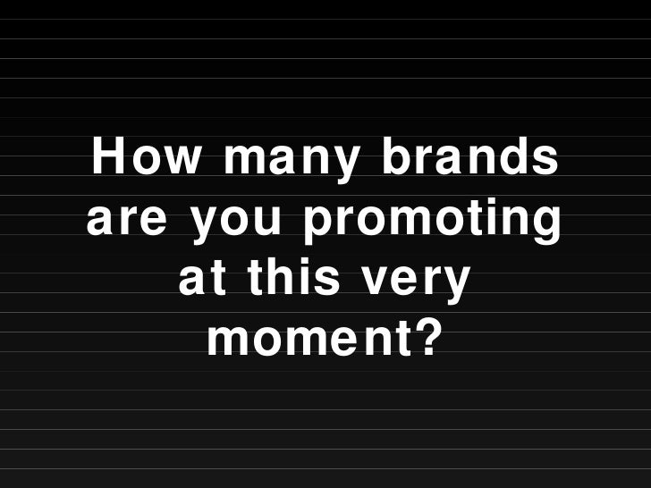 How many brands are you promoting at this very moment?