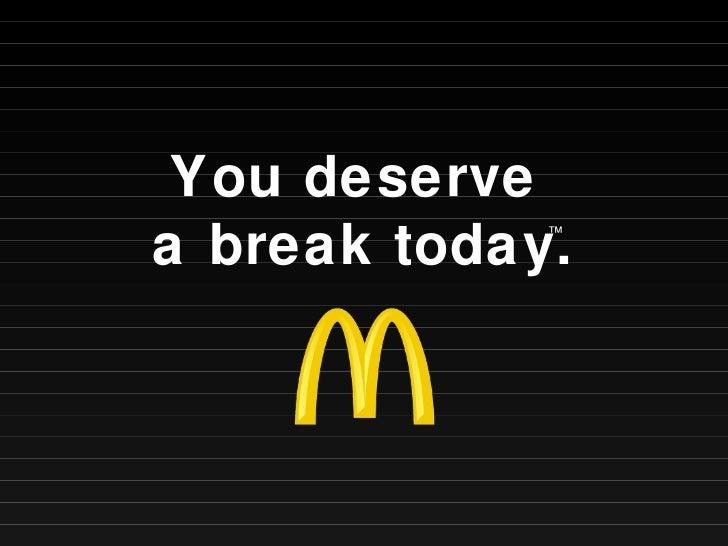 You deserve  a break today. ™