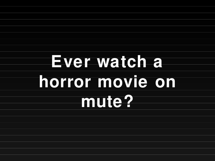 Ever watch a horror movie on mute?