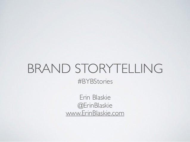 BRAND STORYTELLING #BYBStories  ! Erin Blaskie  @ErinBlaskie  www.ErinBlaskie.com