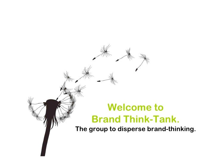 Welcome to     Brand Think-Tank. The group to disperse brand-thinking.