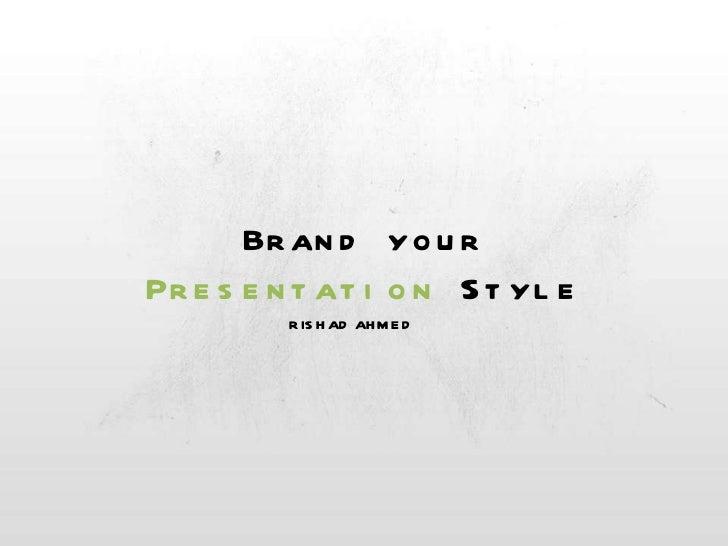 Brand your Presentation  Style RISHAD AHMED