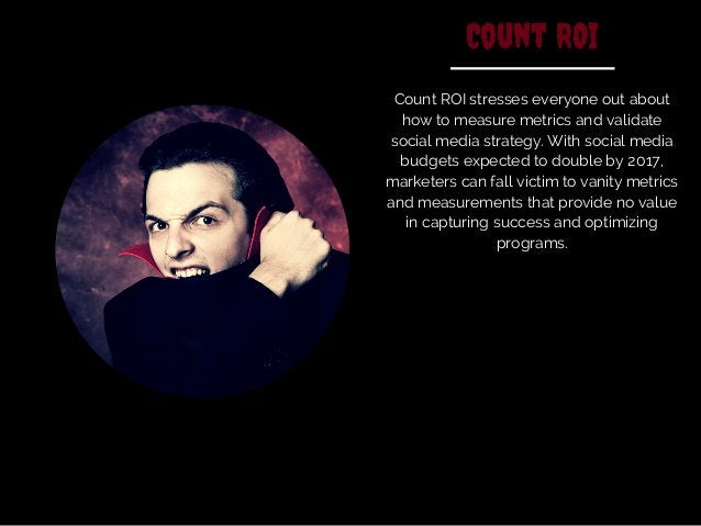 Count ROI  Count ROI stresses everyone out about  how to measure metrics and validate  social media strategy. With social ...