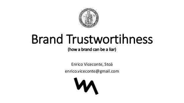 Brand Trustwortihness (how a brand can be a liar) Enrico Viceconte, Stoà enrico.viceconte@gmail.com