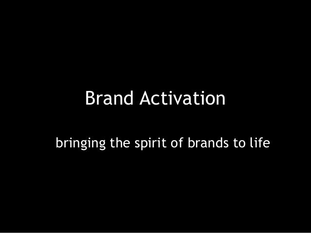 Brand Activationbringing the spirit of brands to life