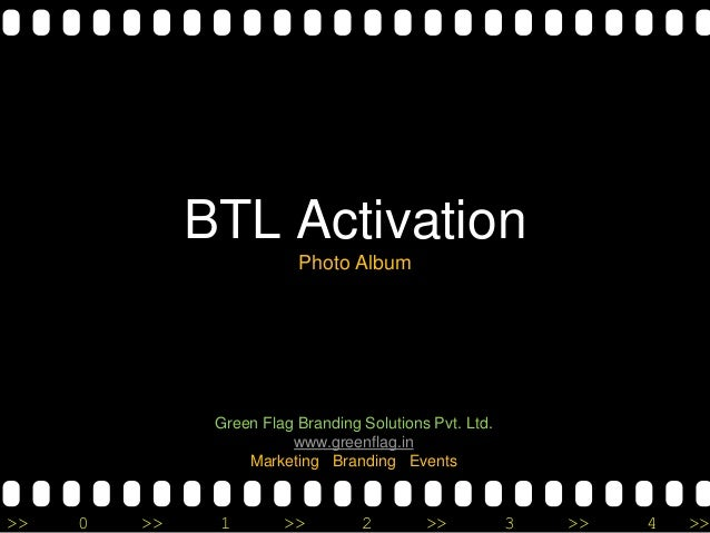 >> 0 >> 1 >> 2 >> 3 >> 4 >> BTL Activation Photo Album Green Flag Branding Solutions Pvt. Ltd. www.greenflag.in Marketing ...