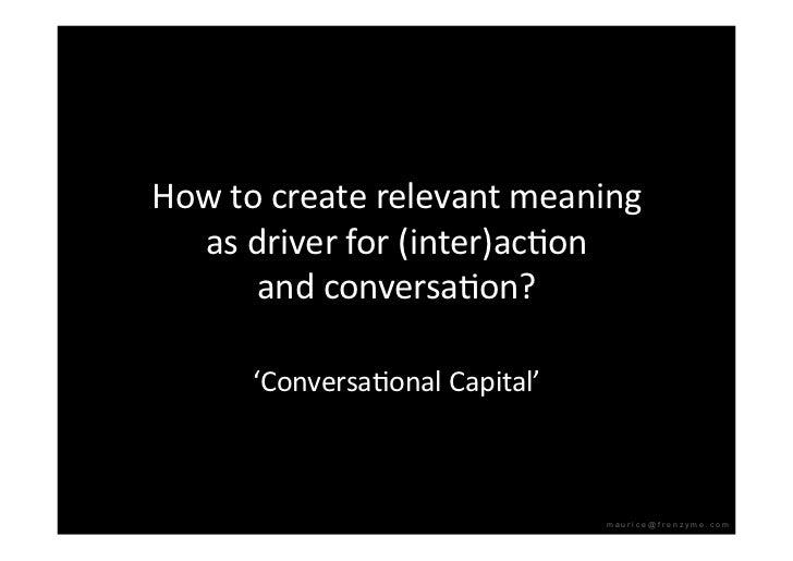 Howtocreaterelevantmeaning   asdriverfor(inter)acQon       andconversaQon?        'ConversaQonalCapital'   ...