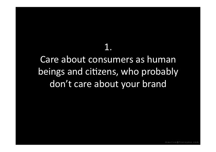 1. Careaboutconsumersashuman beingsandciQzens,whoprobably   don'tcareaboutyourbrand                       ...