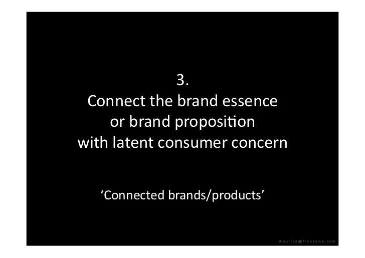 3.  Connectthebrandessence     orbrandproposiQon withlatentconsumerconcern     'Connectedbrands/products' ...