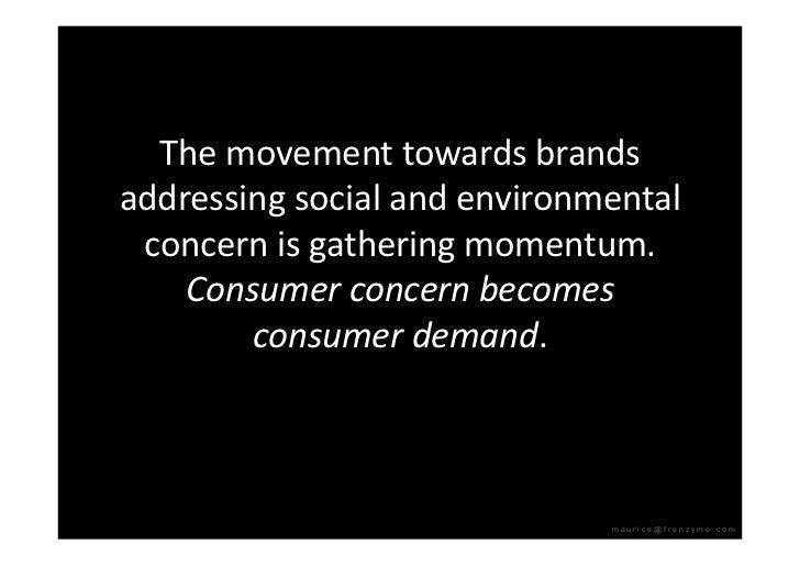 Themovementtowardsbrands addressingsocialandenvironmental  concernisgatheringmomentum.     Consumerconcernbe...