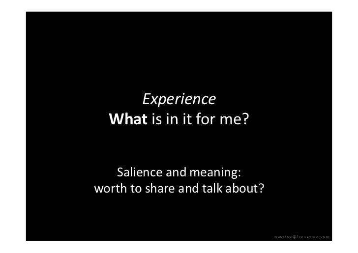 Experience   Whatisinitforme?      Salienceandmeaning: worthtoshareandtalkabout?                         ...
