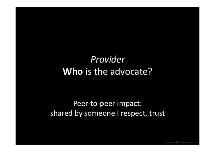 Provider    Whoistheadvocate?         Peer‐to‐peerimpact: sharedbysomeoneIrespect,trust                      ...