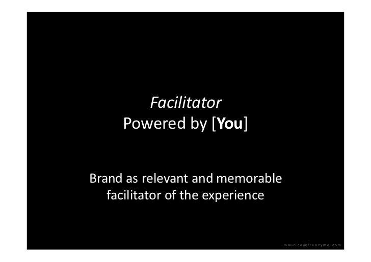 Facilitator      Poweredby[You]   Brandasrelevantandmemorable    facilitatoroftheexperience                  ...