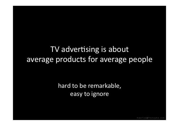 TVadverQsingisabout averageproductsforaveragepeople           hardtoberemarkable,             easytoignore...