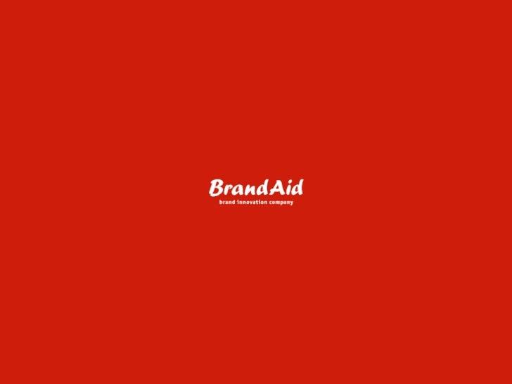 "BrandAid –   !""#$%&%(%)*+&,,&-        .*/""&,%-.   01 !*(2&#/ + 3%(,#!#.%#,4& % %( 3%(,#!& .%#,4&           3)#,2.01 !4)#/%..."