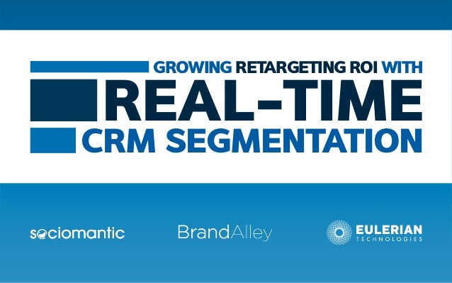 GROWING RETARGETING ROI WITHREAL-TIMECRM SEGMENTATION